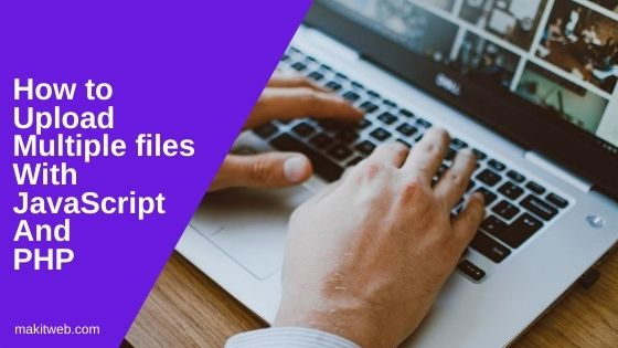 How to upload multiple files with JavaScript and PHP