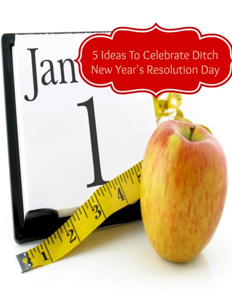 5 Ideas To Celebrate Ditch New Year's Resolution Day