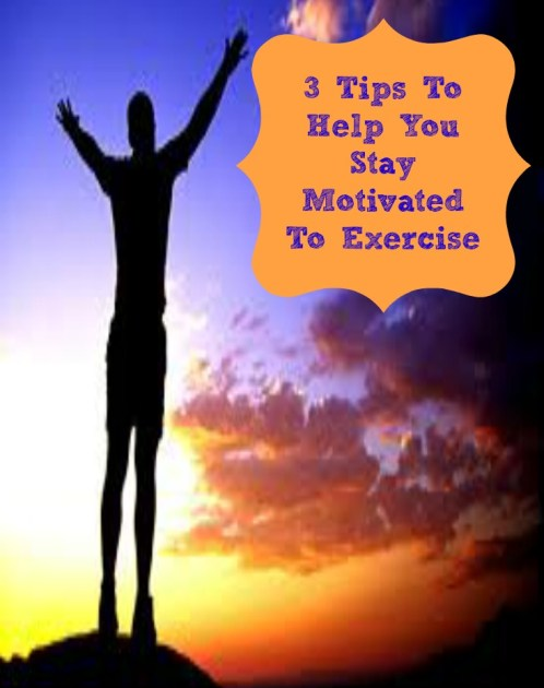 3 Tips To Help You Stay Motivated To Exercise