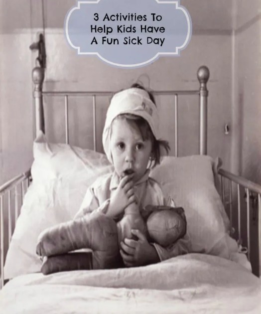 3 Activities To Help Kids Have A Fun Sick Day