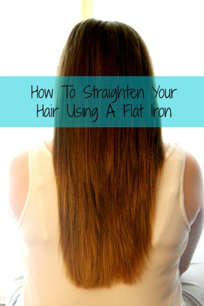 How To Straighten Your Hair Using A Flat Iron