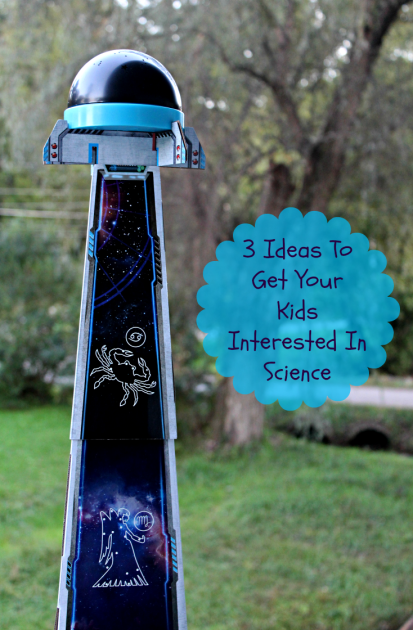 3 Ideas To Get Your Kids Interested In Science