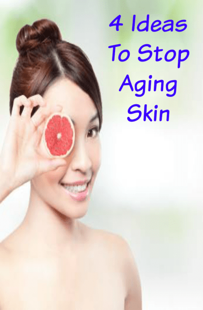 4 Ideas To Stop Aging Skin