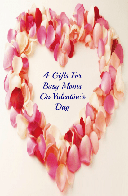 4 Gifts For Busy Moms On Valentine's Day
