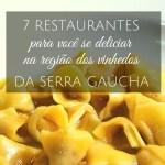 7 restaurantes na Região dos Vinhedos da Serra Gaúcha para você se deliciar