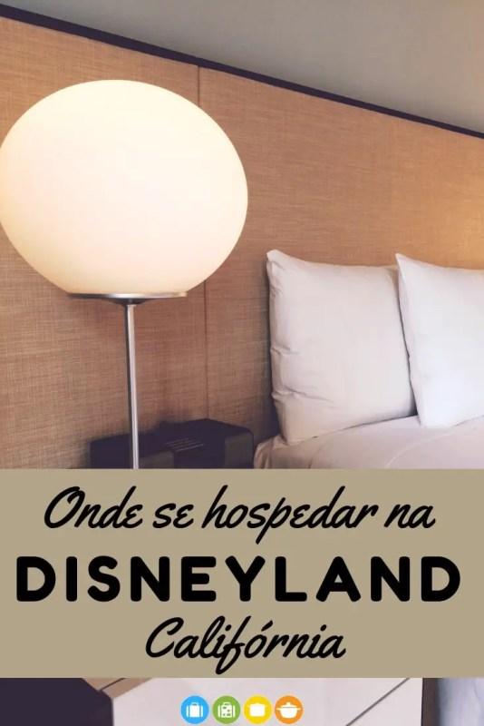 Onde se hospedar na Disneyland Califórnia | Malas e Panelas