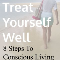 Treat Yourself Well 8 Steps to Conscious Living