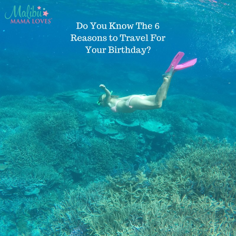 6 Reasons To Travel For Your Birthdays
