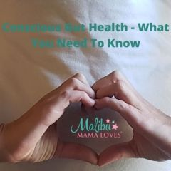 Conscious Gut Health – What You Need To Know