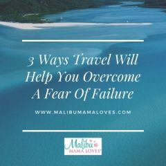 3 Ways Travel Will Help You Overcome A Fear Of Failure