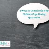 4 Ways To Consciously Help Children Cope During Quarantine