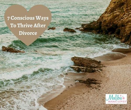 7 Conscious-Ways-To-Thrive-After-Divorce
