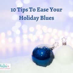 10 Tips To Ease Your Holiday Blues