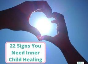 22 Signs You Need Inner Child Healing
