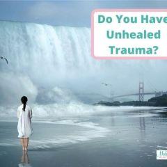 Do You Have Unhealed Trauma?