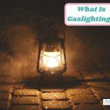 What Is Gaslighting?