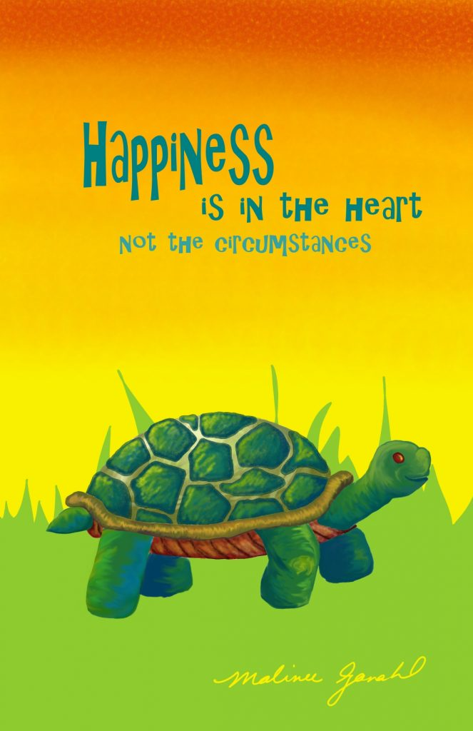 Happiness is in the heart, not the circumstances.