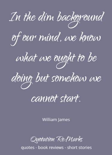 William James quote about starting something new.