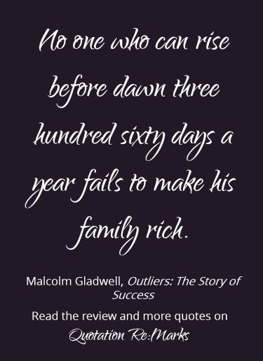 """No one who can rise before dawn.."" Quote about hardwork and dedication from the book Outliers by Malcolm Gladwell"