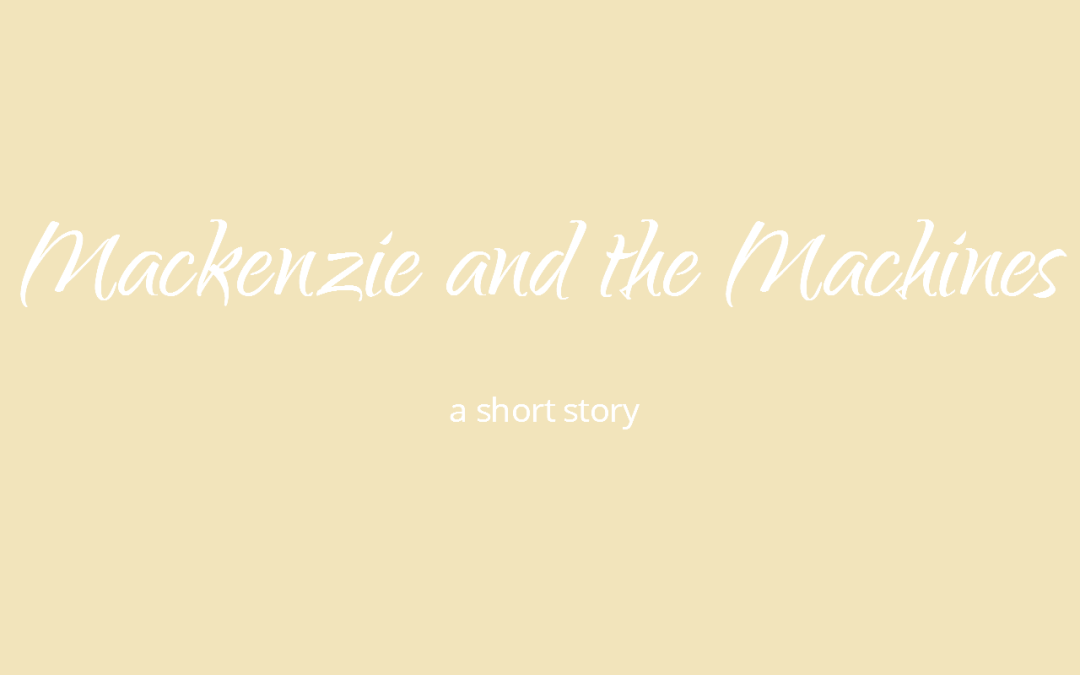 Mackenzie and the Machines