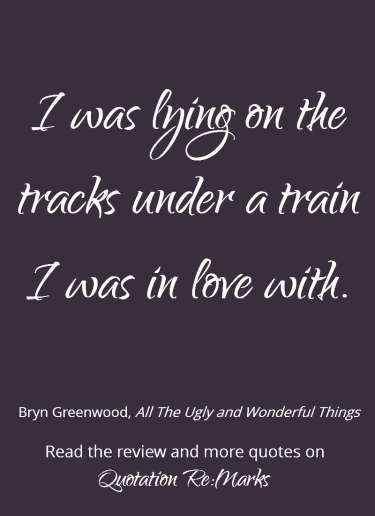 Love quote from the book All the Ugly and Wonderful Things by Bryn Greenwood. Get more quotes and read the book review on Quotation Re:Marks.