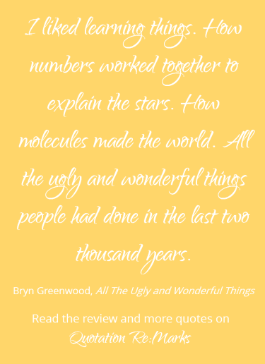 Quotes about learning things from the book All The Ugly and Wonderful Things by Bryn Greenwood. Get more quotes and read the book review on Quotation Re:Marks.