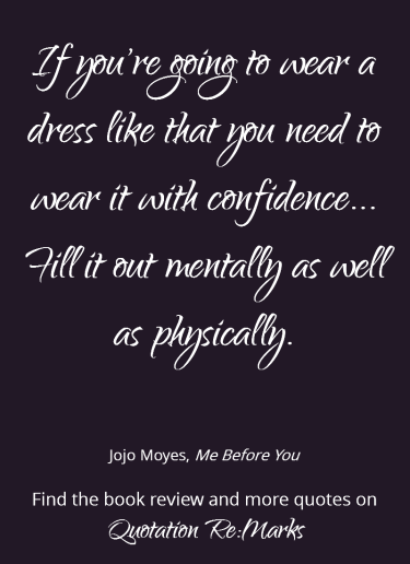 Quote about confidence and women from the book Me Before You by Jojo Moyes - read the review and more quotes on Quotation Re:Marks.