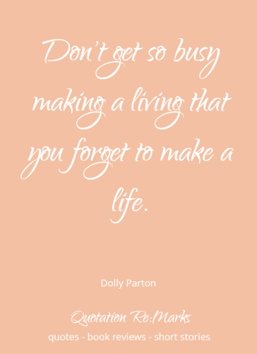 Don't get so busy making a living quote by Dolly Parton.