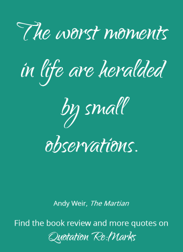 Quote about the worst moments and observations from the book The Martian by Andy Weir