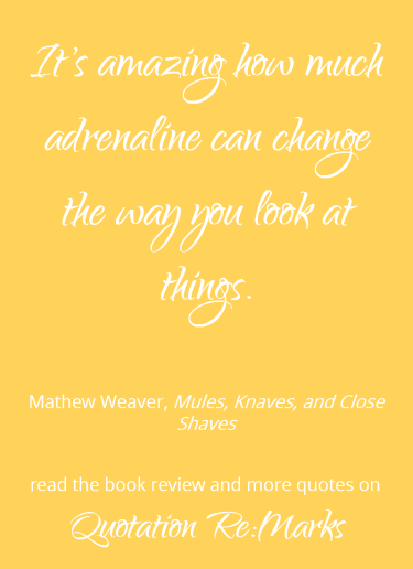 Quote about adrenaline from the book Mules, Knaves and Close Shaves by Mathew Weaver.