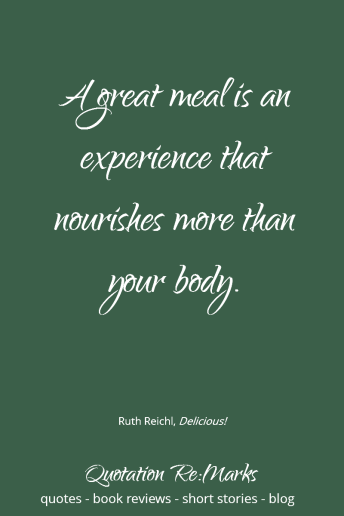 Food Quote | Quote from the book Delicious! by Ruth Reichl. Read the review and more quotes on Quotation Re:Marks