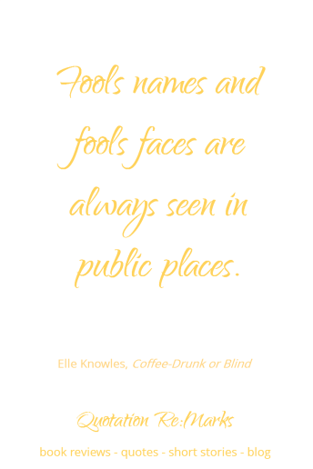 """Fools names and fools faces are always seen in public spaces"" 