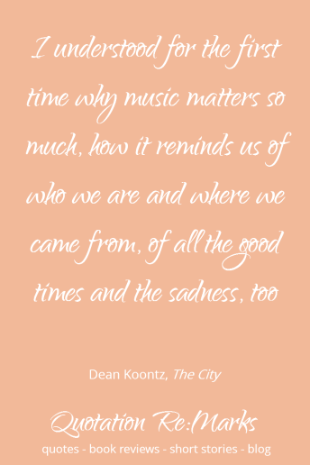 Quote about music and sadness, from the book The City by Dean Koontz. Read the book review and more quotes on Quotation Re:Marks.