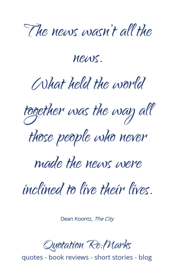 "News Quote - ""The news isn't all the news, not by a long shot..."" by Dean Koontz. Read the full post on Quotation Re:Marks."