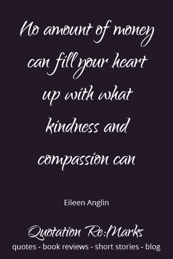 Quote about money not being able to fill your heart like kindness can. Check out the blog post on Quotation Re:Marks.