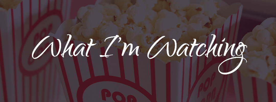 Popcorn - What I'm Watching - Tv shows and movies - what to watch next