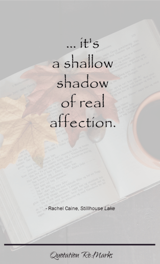 """... it's a shallow shadow of real affection."" quote from Stillhouse Lake"