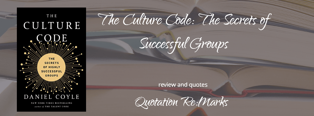 The Culture Code: The Secrets of Highly Successful Groups, Book Review and Quotes