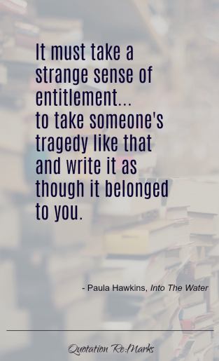 """It must take a strange sense of entitlement... to take someone's tragedy like that and write it as though it belonged to you."""