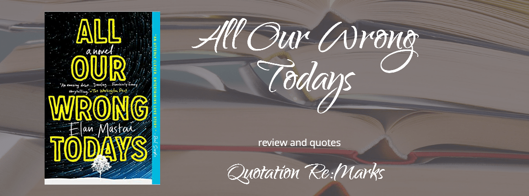 All Our Wrong Todays by Elan Mastai book review and quotes