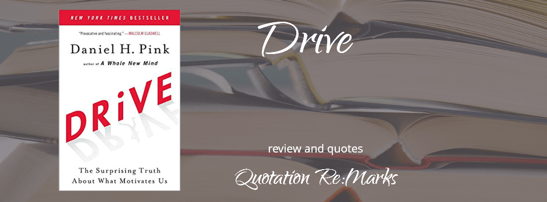 Drive: The Surprising Truth about What Motivates Us by Daniel H. Pink book review and quotes