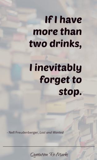 """If I have more than two drinks, I inevitably forget to stop."""