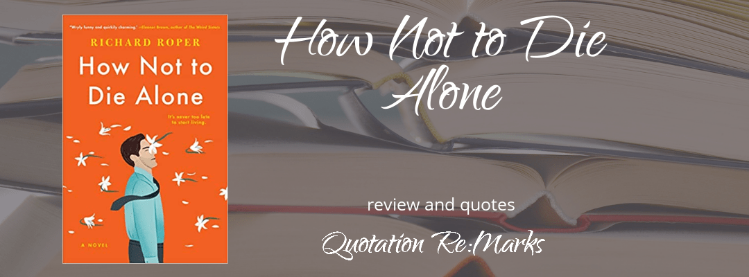 How Not to Die Alone by Richard Roper, book review and best quotes