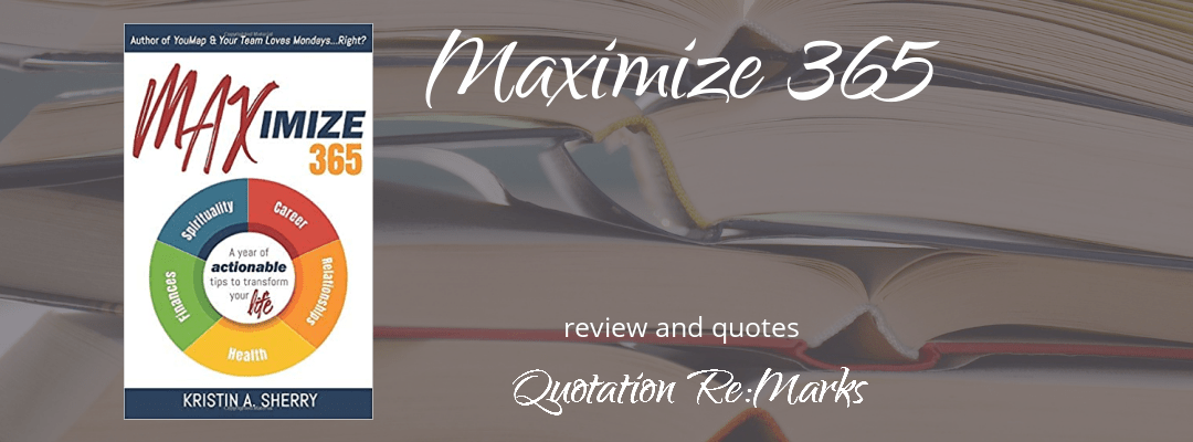 Maximize 365 by Kristin A Sherry, book review and best quotes