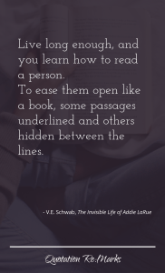 """""""Live long enough, and you learn how to read a person. To ease them open like a book, some passages underlined and others hidden between the lines."""""""