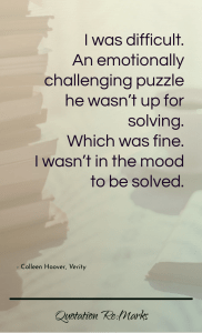 """""""I was difficult. An emotionally challenging puzzle he wasn't up for solving. Which was fine. I wasn't in the mood to be solved."""""""