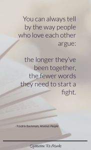 """""""You can always tell by the way people who love each other argue: the longer they've been together, the fewer words they need to start a fight."""""""