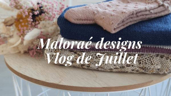 Maloraé Designs- vlog de Juillet