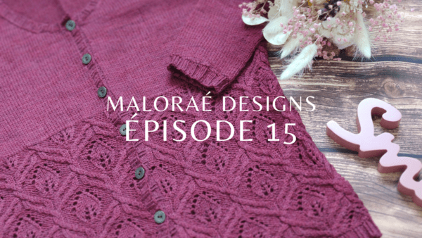 Maloraé Designs épisode 15