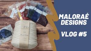 Maloraé Designs- Vidéo tricot - Vlog #5